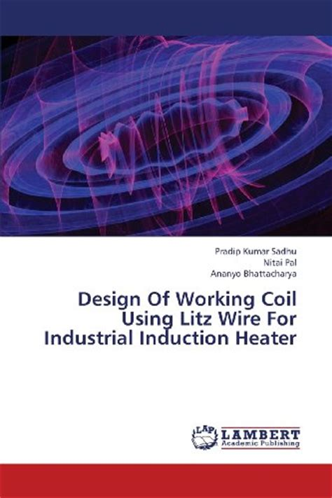 Design Of Working Coil Using Litz Wire For Industrial Induction Heater