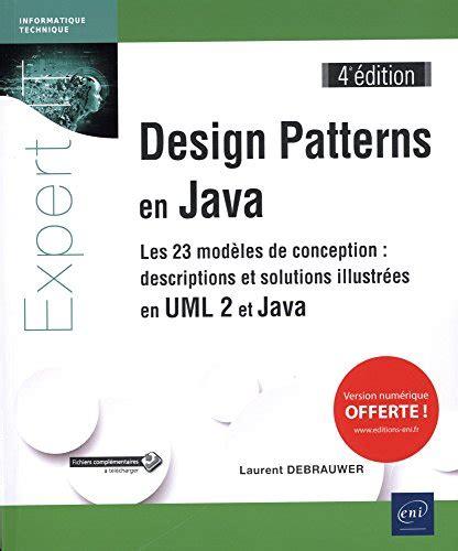 Design Patterns En Java Les 23 Modeles De Conception Descriptions Et Solutions Illustrees En Uml 2 Et Java 4e Edition