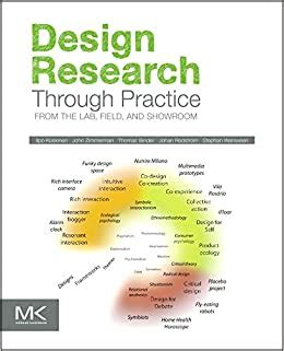 Design Research Through Practice From The Lab Field And Showroom