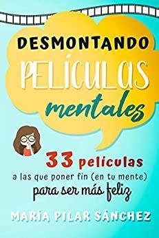 Desmontando Pelculas Mentales 33 Pelculas A Las Que Poner Fin En Tu Mente Para Ser Ms Feliz
