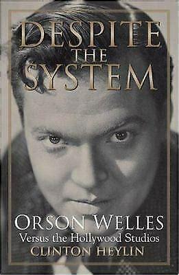 Despite The System Orson Welles Versus The Hollywood Studios Cappella Books
