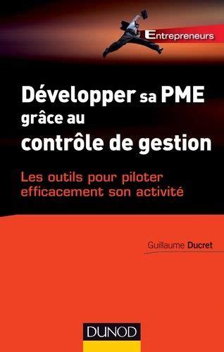 Developper Sa Pme Grace Au Controle De Gestion Les Outils Pour Piloter Efficacement Son Activite De Guillaume