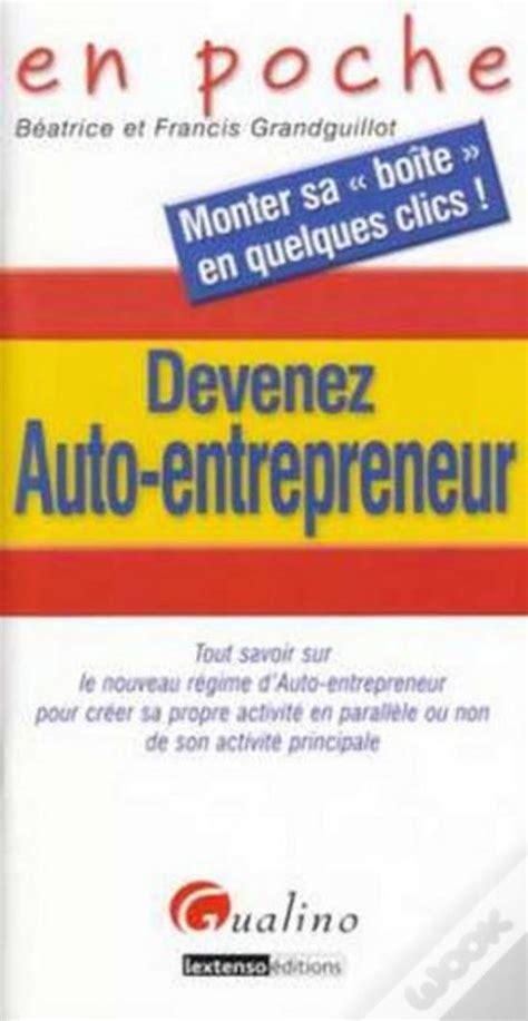 Devenez Auto Entrepreneur Tout Sa Voir Sur Le Regime De Lauto Entrepreneur Pour Creer Sa Propre Activite En