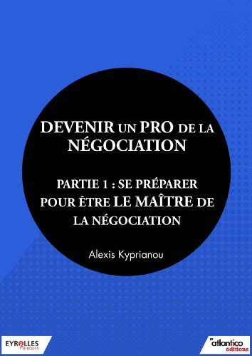 Devenir Un Pro De La Negociation Partie 1 Se Preparer Pour Etre Le Maitre De La Negociation