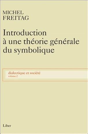 Dialectique Et Societe Tome 2 Introduction A Une Theorie Generale Du Symbolique