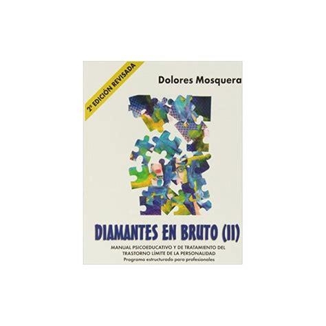 Diamantes En Bruto Ii Tercera Edicion Revisada Manual Psicoeducativo Y De Tratamiento Del Trastorno Limite De Personalidad Programa Estructurado Para Profesionales