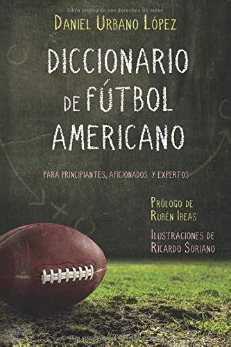 Diccionario De Futbol Americano Para Principiantes Aficionados Y Expertos