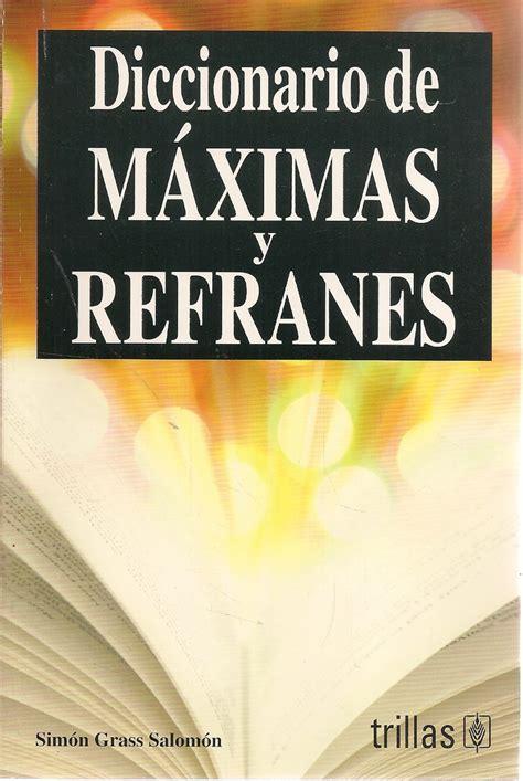 Diccionario De Maximas Y Refranes