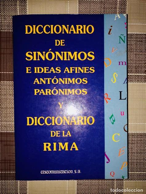 Diccionario De Sinonimos E Ideas Afines Paronimos Antonimos Y Rima