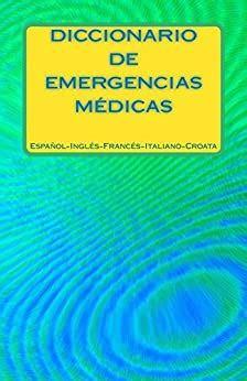 Diccionario Multilingue De Emergencias Medicas Espanol Ingles Frances Italiano Croata