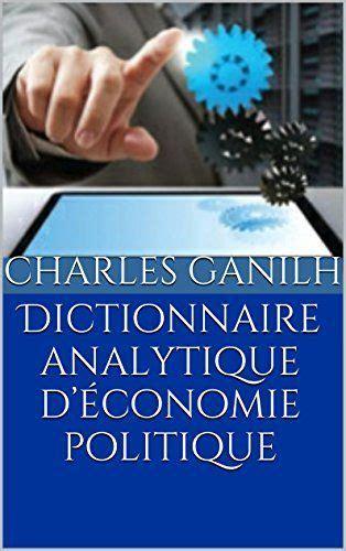 Dictionnaire Analytique D Economie Politique