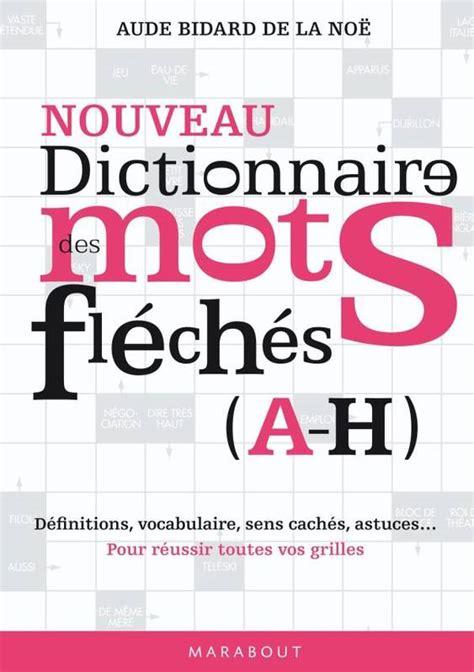 Dictionnaire Des Motes Fleches Vol1