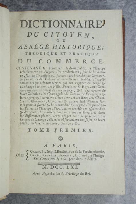 Dictionnaire Du Citoyen Ou Abrege Historique Theorique Et Pratique Du Commerce Vol 1 Contenant Ses Principes