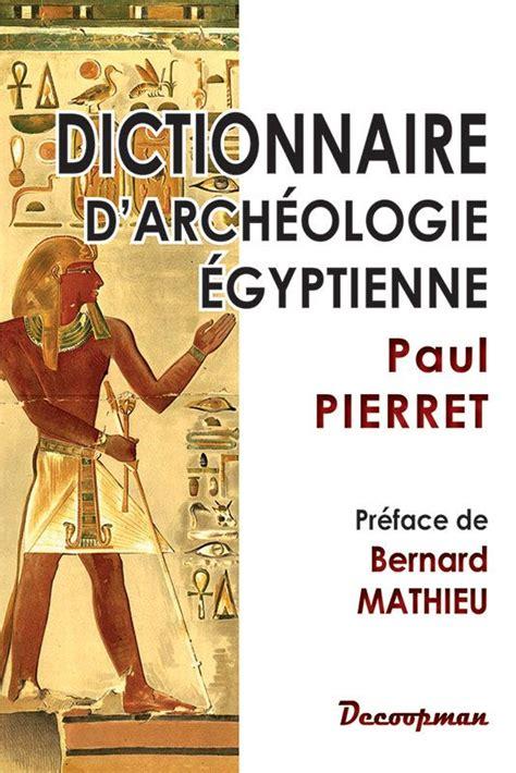 Dictionnaire d'archéologie égyptienne, par Paul Pierret