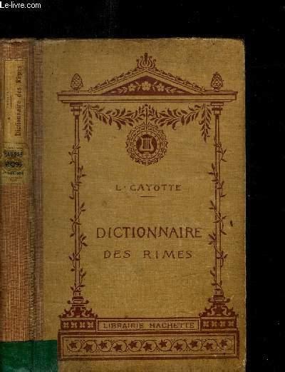 Dictionnaire des rimes. classées d'après l'ordre alphabétique inversé et précédé d'un traité de versification française.