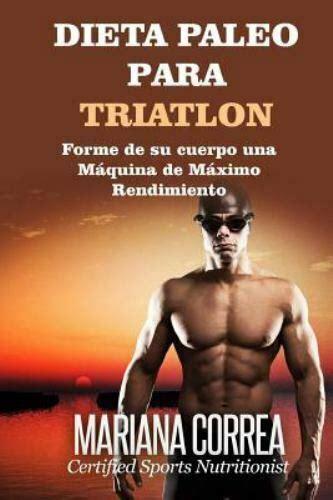 Dieta Paleo Para Triatlon Forme De Su Cuerpo Una Maquina De Maximo Rendimiento