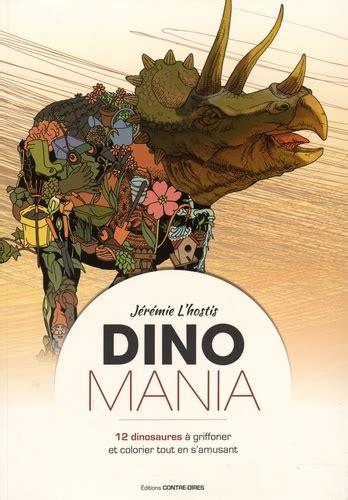 Dinomania 12 Dinosaures A Gioffonner Et Colorier Tout En S Amusant