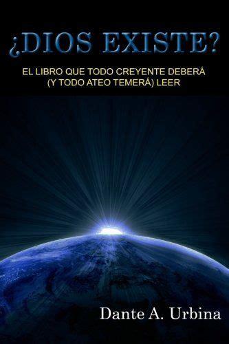 Dios Existe El Libro Que Todo Creyente Debera Y Todo Ateo Temera Leer