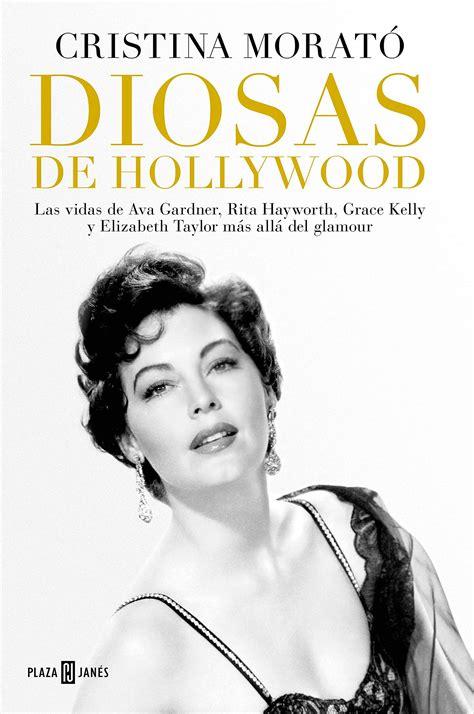 Diosas De Hollywood Las Vidas De Ava Gardner Rita Hayworth Grace Kelly Y Elizabeth Taylor Mas Alla Del Glamour Obras Diversas