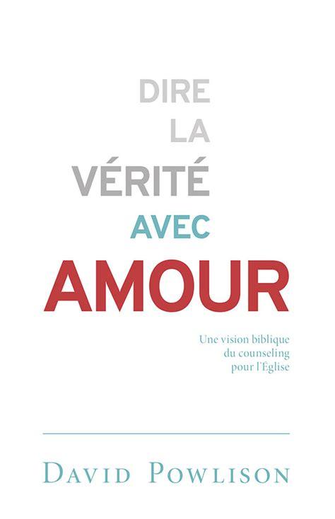 Dire La Verite Avec Amour Speaking Truth In Love Counsel In Community Une Vision Biblique Du Counseling Pour L Eglise