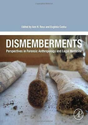 Dismemberments Perspectives In Forensic Anthropology And Legal Medicine