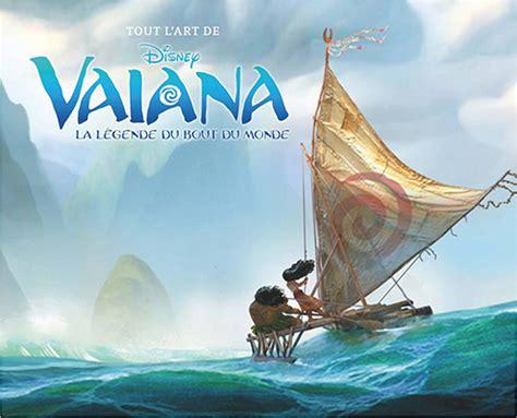 Disney Tout L Art De Vaiana La Legende Du Bout Du Monde