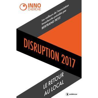 Disruption 2017 Le Retour Au Local