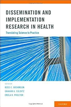 Dissemination And Implementation Research In Health Translating Science To Practice