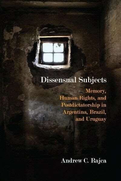 Dissensual Subjects: Memory, Human Rights, and Postdictatorship in Argentina, Brazil, and Uruguay (Critical Insurgencies)