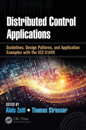 Distributed Control Applications: Guidelines, Design Patterns, and Application Examples with the IEC 61499 (Industrial Information Technology)