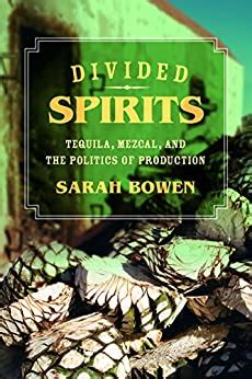 Divided Spirits Tequila Mezcal And The Politics Of Production California Studies In Food And Culture