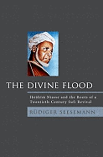 Divine Flood: Ibrahim Niasse and the Roots of a Twentieth-Century Sufi Revival