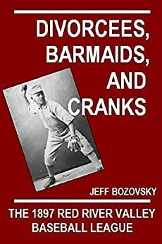 Divorcees Barmaids And Cranks The 1897 Red River Valley Baseball League English Edition