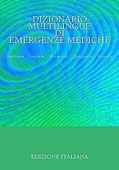 Dizionario Di Emergenze Mediche Italiano Inglese Francese Spagnolo Croato Italian Edition