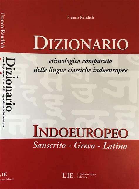 Dizionario Etimologico Comparato Di Indoeuropeo Sanscrito Greco Latino