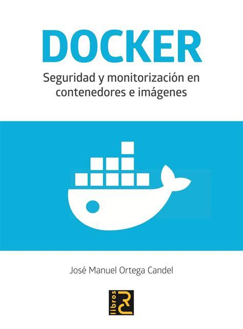 Docker Seguridad Y Monitorizacion En Contenedores E Imagenes
