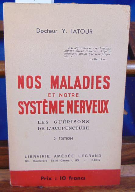 Docteur Y. Latour. Nos maladies et notre système nerveux. Les Guérisons de l'acupuncture. 2e édition