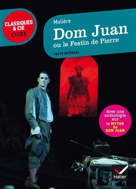 Dom Juan Ou Le Festin De Pierre Suivi D Une Anthologie Sur Le Mythe De Don Juan