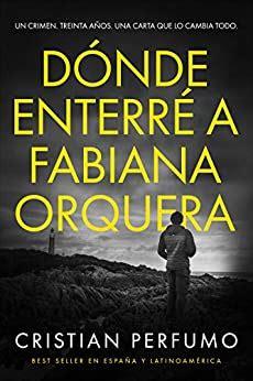 Donde Enterre A Fabiana Orquera Novela De Misterio En La Patagonia
