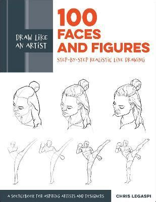 Draw Like An Artist 100 Faces And Figures Step By Step Realistic Line Drawing A Sketching Guide For Aspiring Artists And Designers English Edition