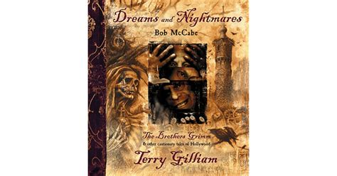 Dreams And Nightmares Terry Gilliam The Brothers Grimm And Other Cautionary Tales Of Hollywood