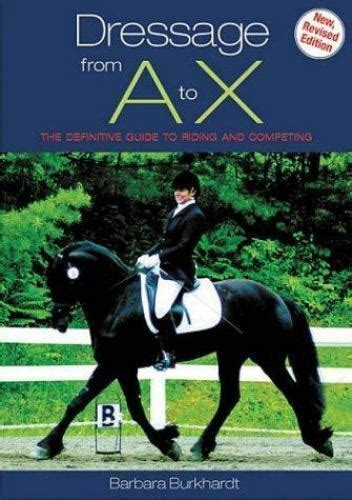 Dressage From A To X The Definitive Guide To Riding And Competing New Revised Edition