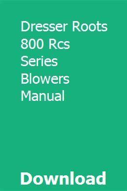 Dresser Roots 800 Rcs Series Blowers Manual