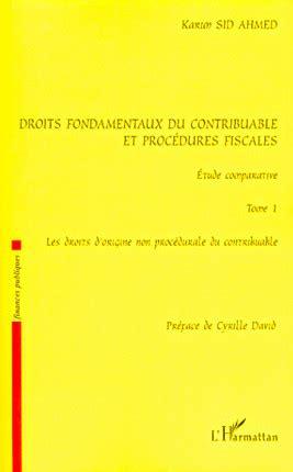 Droits Fondamentaux Du Contribuable Et Procedures Fiscales Etude Comparative Tome 2 Les Droits D Origine Procedurale Du Contribuable