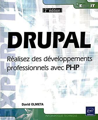Drupal Realisez Des Developpements Professionnels Avec Php 2eme Edition