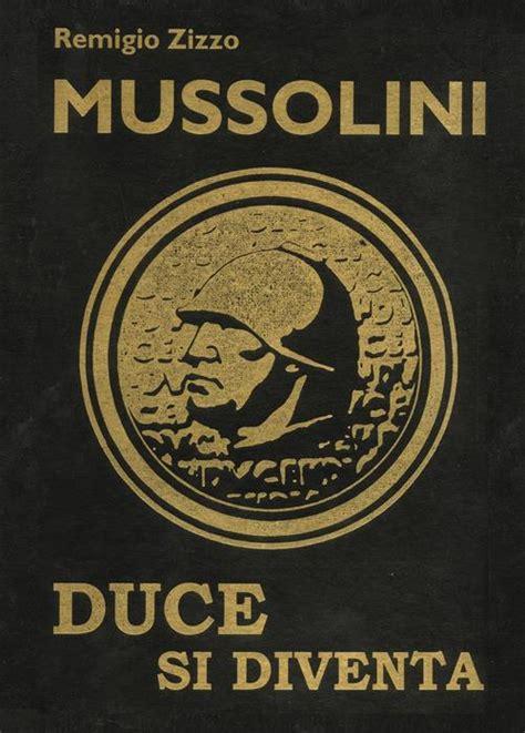 Scaricare Duce Si Diventa Biografia Ragionata Delluomo Che Cambio Il Corso Della Storia Italiana PDF Gratis