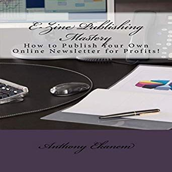 E Zine Publishing Mastery How To Publish Your Own Online Newsletter For Profits English Edition
