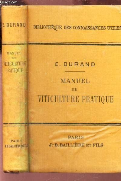 E. Durand,... Manuel de viticulture pratique
