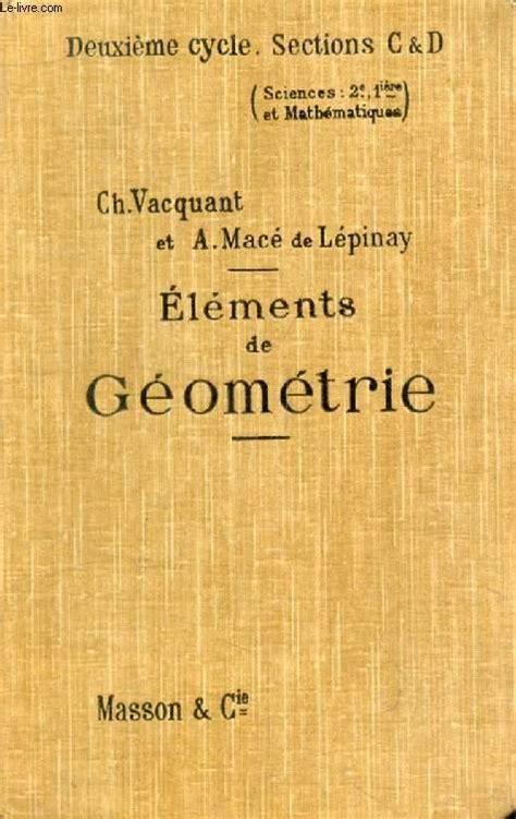 ELEMENTS DE GEOMETRIE, CLASSES DE SCIENCES (2e CYCLE): 2e, 1re C ET D, MATHEMATIQUES