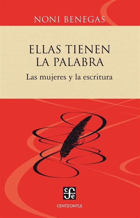 ELLAS TIENEN LA PALABRA. Las mujeres y la escritura (Centzontle)